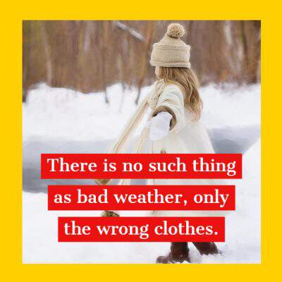 There is no such thing as bad weather, only the wrong clothes